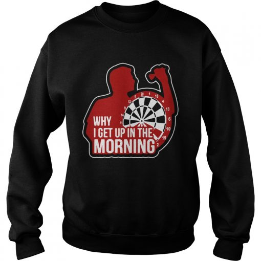 Darts Why I Get Up In The Morning  Sweatshirt