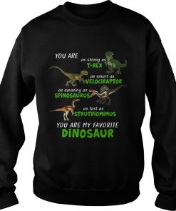 Dinosaur You Are As Strong As Trex As Smart As Velociraptor  Sweatshirt