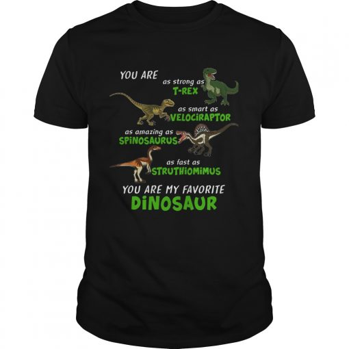 Dinosaur You Are As Strong As Trex As Smart As Velociraptor  Unisex