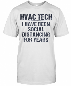 Hvac Tech I Have Been Social Distancing For Years T-Shirt Classic Men's T-shirt