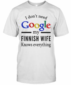 I Don'T Need Google My Finnish Wife Knows Everything T-Shirt Classic Men's T-shirt