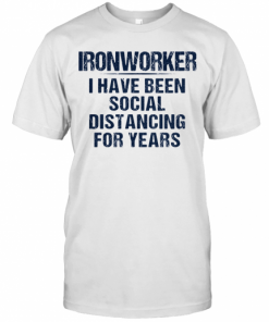 Ironworker I Have Been Social Distancing For Years T-Shirt Classic Men's T-shirt