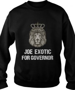 Joe Exotic For Governor  Sweatshirt