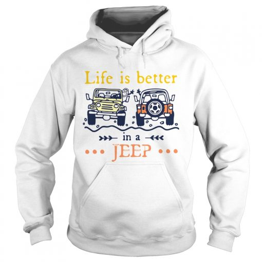 Life Is Better In A Jeep  Hoodie