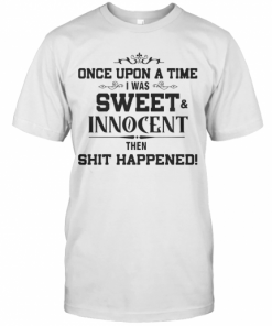Once Upon A Time I Was Sweet Innocent Then Shit Happened T-Shirt Classic Men's T-shirt