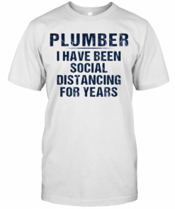 Plumber I Have Been Social Distancing For Years T-Shirt Classic Men's T-shirt