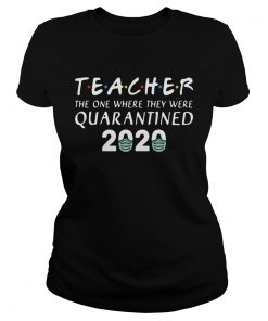 Teacher The One Where They Were Quarantined 2020 Covid19  Classic Ladies
