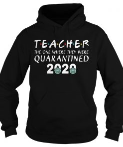 Teacher The One Where They Were Quarantined 2020 Covid19  Hoodie