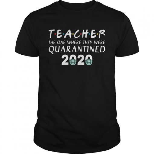 Teacher The One Where They Were Quarantined 2020 Covid19  Unisex