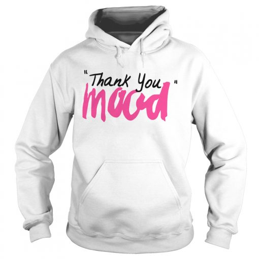 Thank You Mood  Hoodie