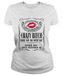 100 Certified Crazy Bitch Love Me Or Hate Me Either Way Youll Remember Me  Classic Ladies