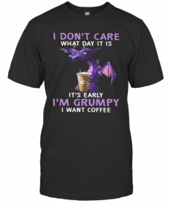Dragon I Dont Care What Day It Is Its Early T-Shirt Classic Men's T-shirt