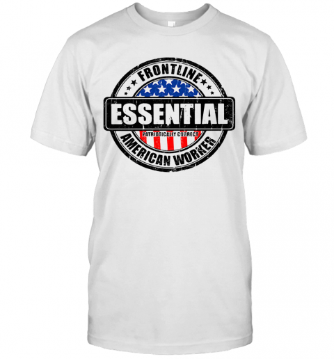 Frontline Essential Patriotically Correct American Worker T-Shirt Classic Men's T-shirt