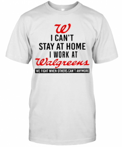 I Can't Stay At Home I Work At Walgreens We Fight When Others Can't Anymore T-Shirt Classic Men's T-shirt