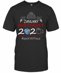January Birthday 2020 The Year When Shit Got Real Quarantined Earth T-Shirt Classic Men's T-shirt