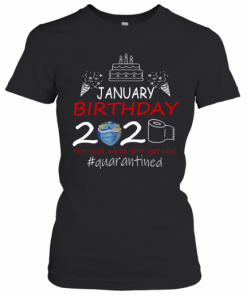January Birthday 2020 The Year When Shit Got Real Quarantined Earth T-Shirt Classic Women's T-shirt