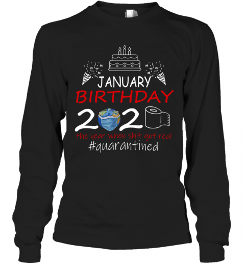 January Birthday 2020 The Year When Shit Got Real Quarantined Earth T-Shirt Long Sleeved T-shirt