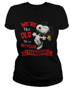 Nice Snoopy Were Not Old Were Recycled Teenagers  Classic Ladies