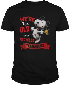 Nice Snoopy Were Not Old Were Recycled Teenagers  Unisex