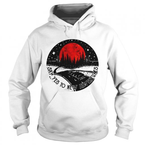 Pretty Say Yes To New Adventures  Hoodie