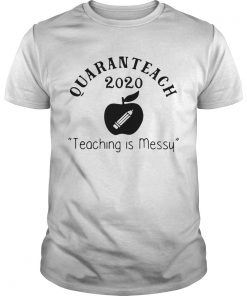 Quaranteach 2020 Teaching Is Messy  Unisex