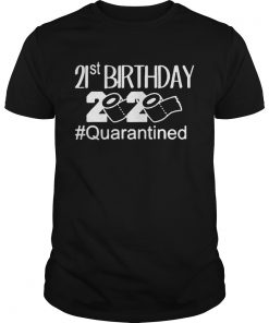 Quarantine Birthday 21st Birthday  Unisex