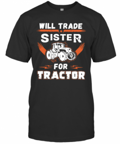 Will Trade Sister For Tractor T-Shirt Classic Men's T-shirt
