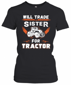 Will Trade Sister For Tractor T-Shirt Classic Women's T-shirt