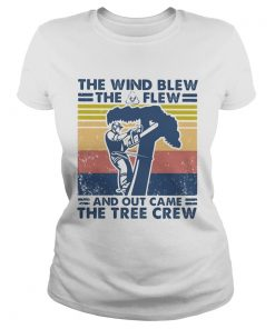 Arborist the wind blew the shit flew and out came the tree crew vintage  Classic Ladies