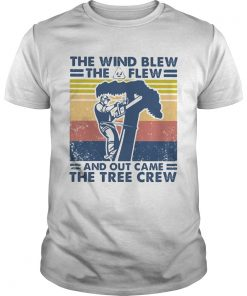 Arborist the wind blew the shit flew and out came the tree crew vintage  Unisex