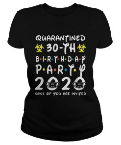 Biohazard symbol quarantined 30th birthday party 2020 none of you are invited mask  Classic Ladies