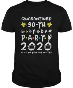 Biohazard symbol quarantined 30th birthday party 2020 none of you are invited mask  Unisex