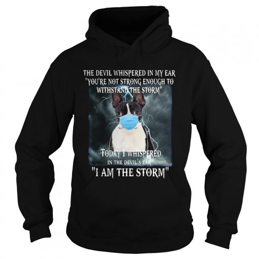 Boston Terrier Mask The Devil Whispered In My Ear Youre Not Strong Enough  Hoodie