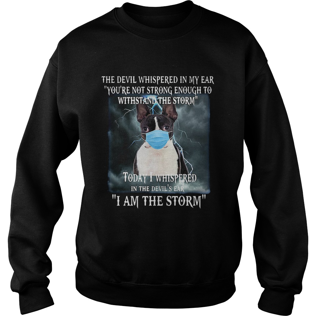 Boston Terrier Mask The Devil Whispered In My Ear Youre Not Strong Enough Sweatshirt