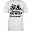 Even The Devil On My Shoulder Sometimes Whispers Wtf Are You T-Shirt Classic Men's T-shirt