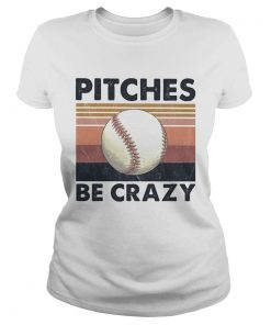 Pitches Be Crazy Baseball Vintage  Classic Ladies