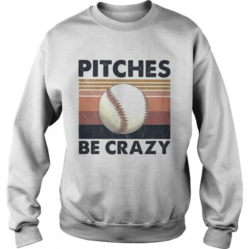 Pitches Be Crazy Baseball Vintage  Sweatshirt