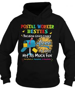 Postal worker besties because going crazy alone is just not as much fun  Hoodie