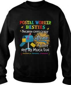 Postal worker besties because going crazy alone is just not as much fun  Sweatshirt