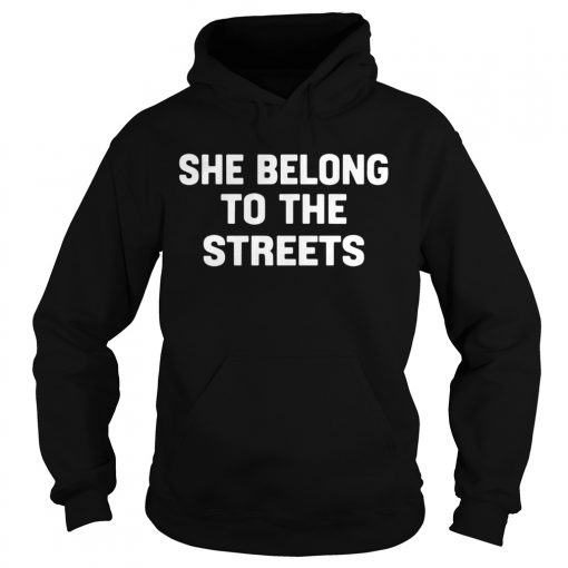 She Belong To The Streets  Hoodie