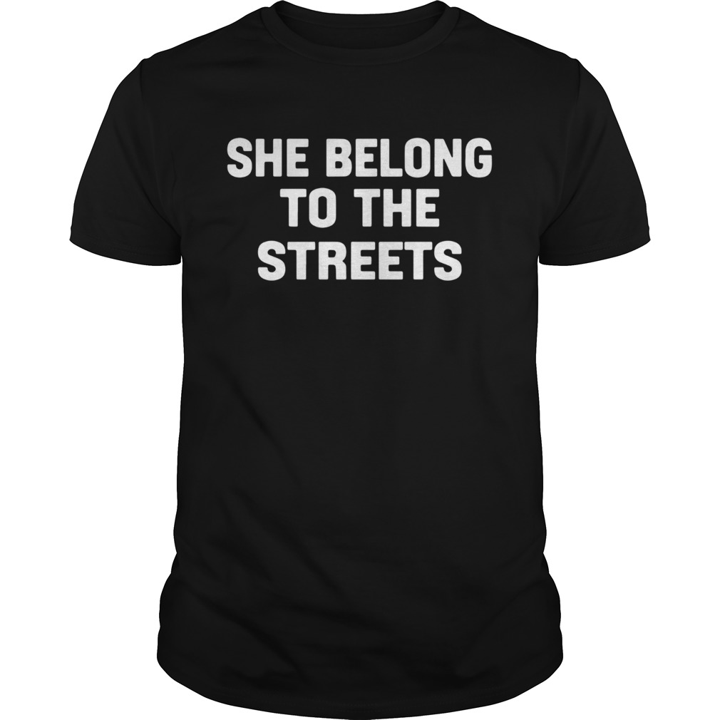 She Belong To The Streets Unisex