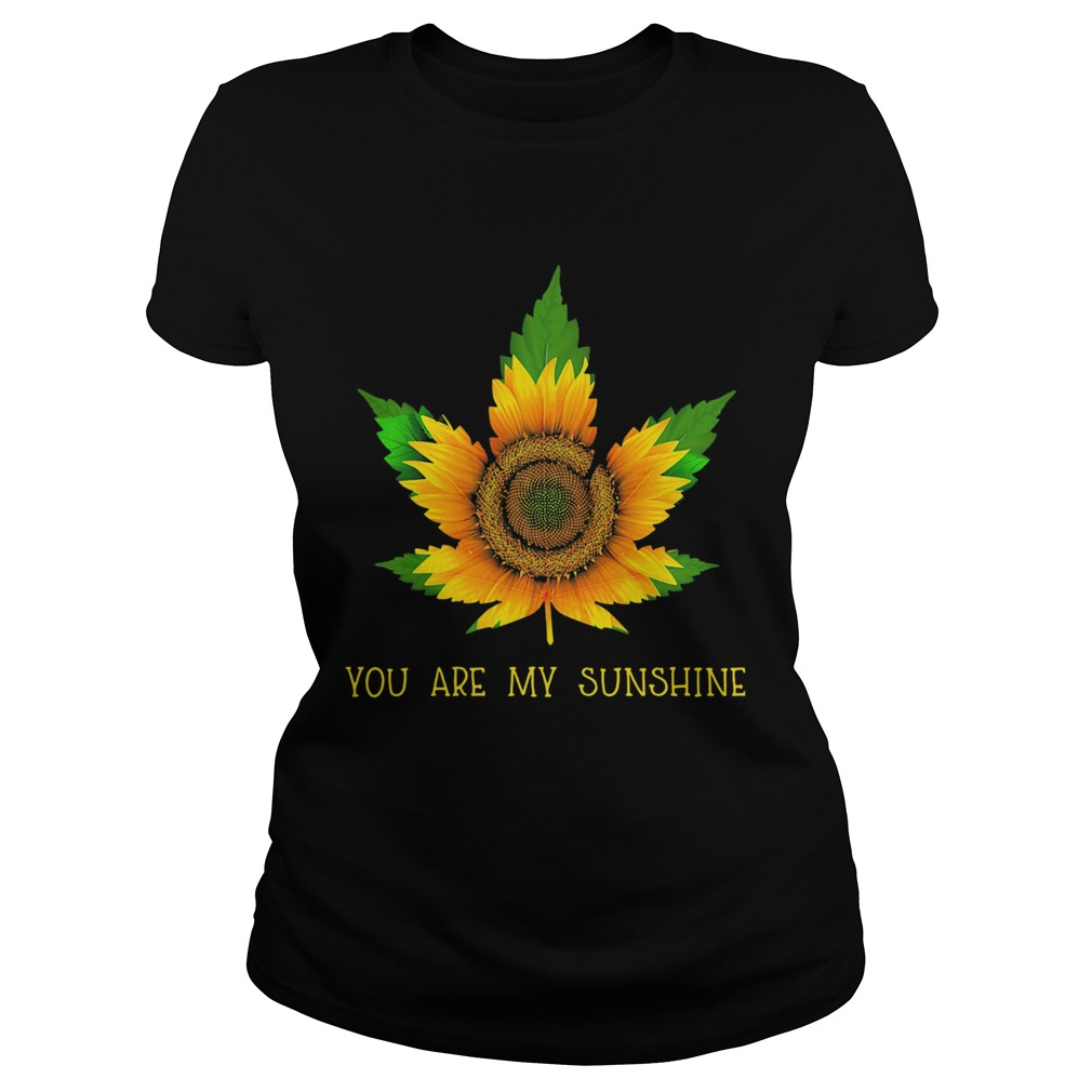 Sunflower weed you are my sunshine  Classic Ladies
