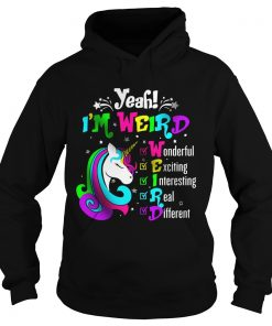 Unicorn Yeah Im Weird Wonderful Exciting Interesting Real Different  Hoodie