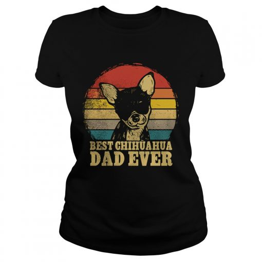 Vintage Best Chihuahua Dad Ever  Classic Ladies