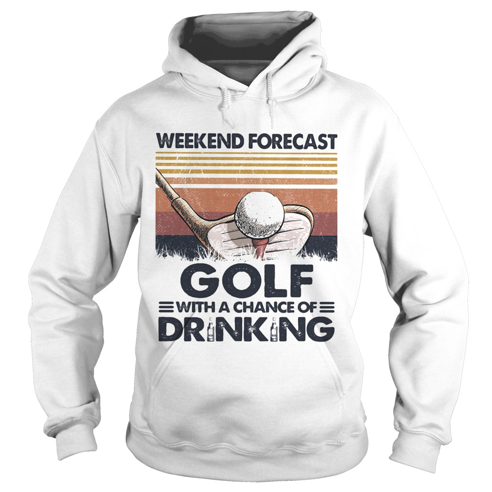 Weekend Forecast Golf With A Chance Of Drinking Vintage Hoodie