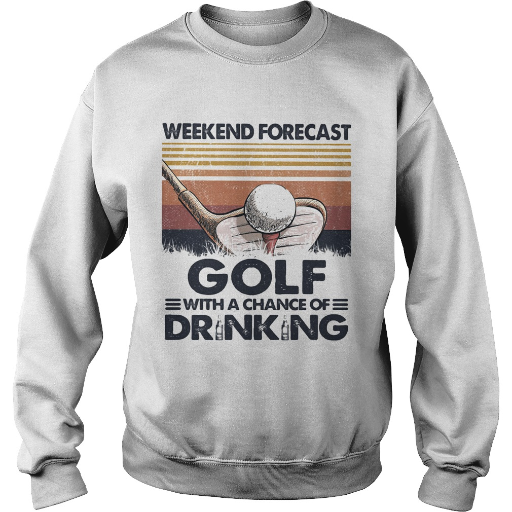 Weekend Forecast Golf With A Chance Of Drinking Vintage Sweatshirt