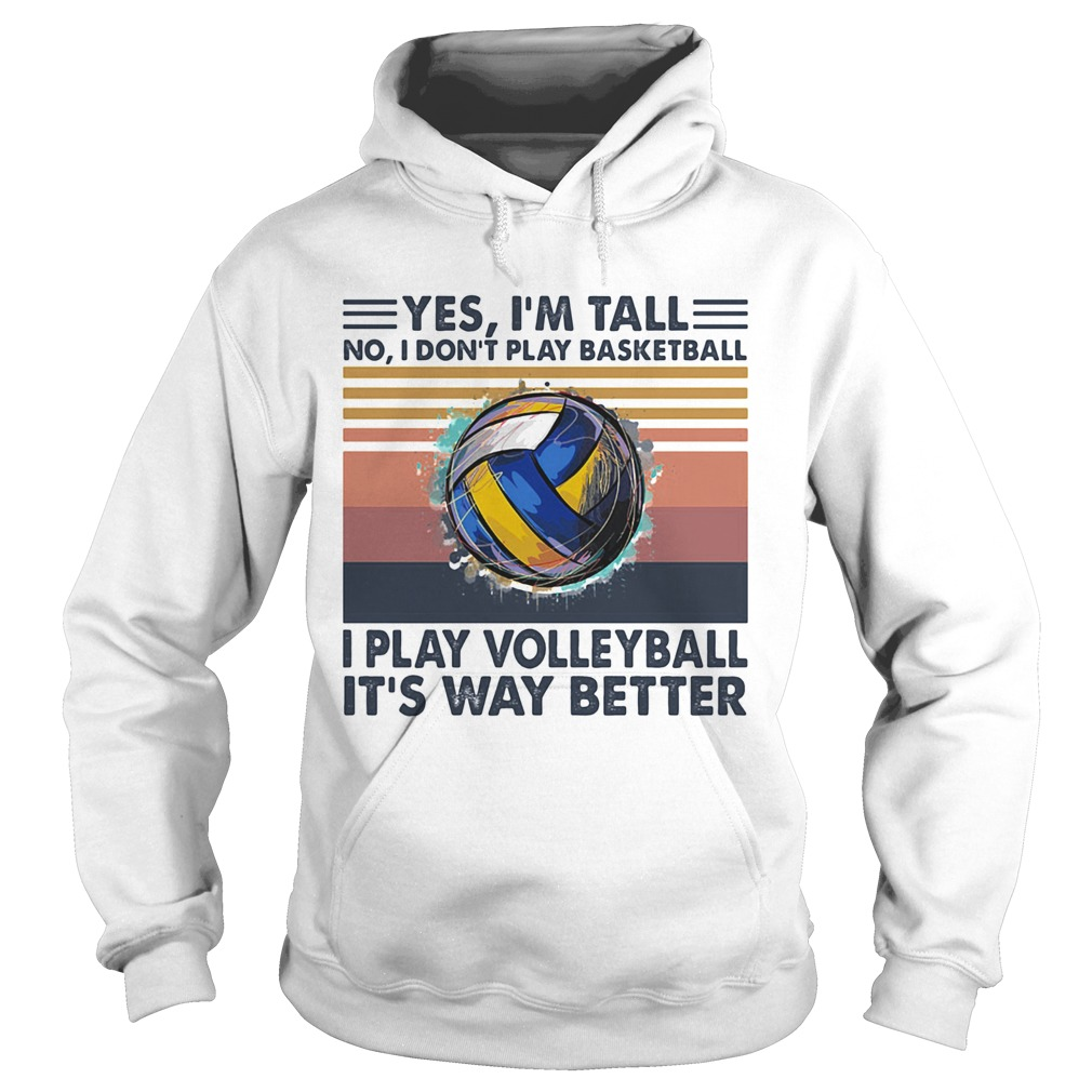 Yes Im Tall No I Dont Play Basketball I Play Volleyball Its Way Better Vintage Hoodie
