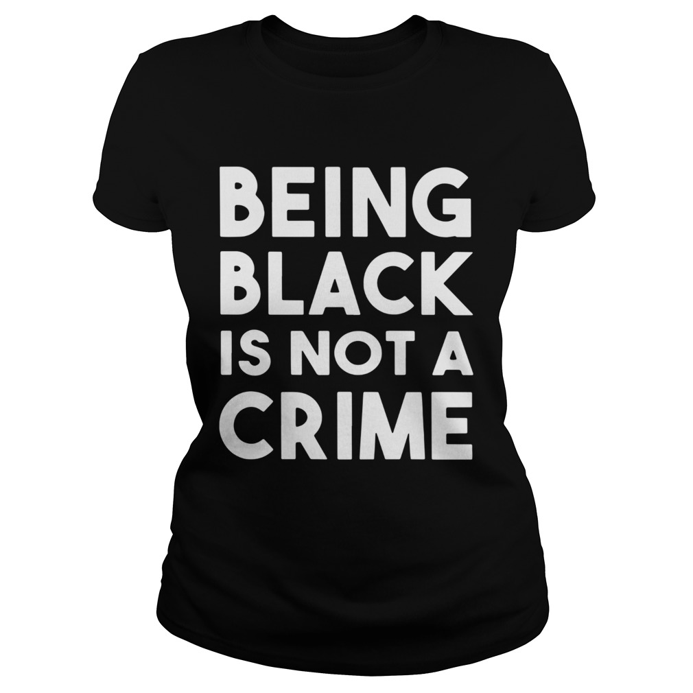 Being Black Is Not A Crime  Classic Ladies