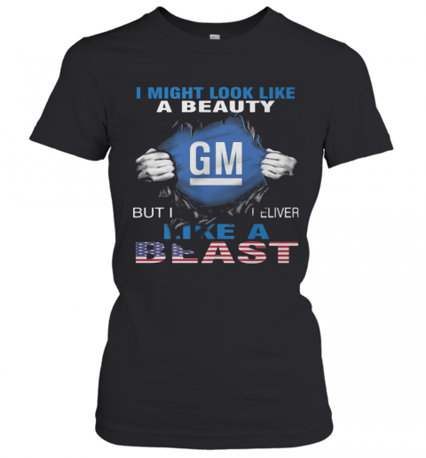 Blood Insides I Might Look Like A Beauty General Motors But I Deliver Like A Beast American Flag Independence Day T-Shirt Classic Women's T-shirt