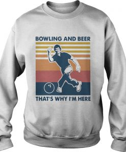 Bowling And Beer Thats Why Im Here Vintage Womens  Sweatshirt